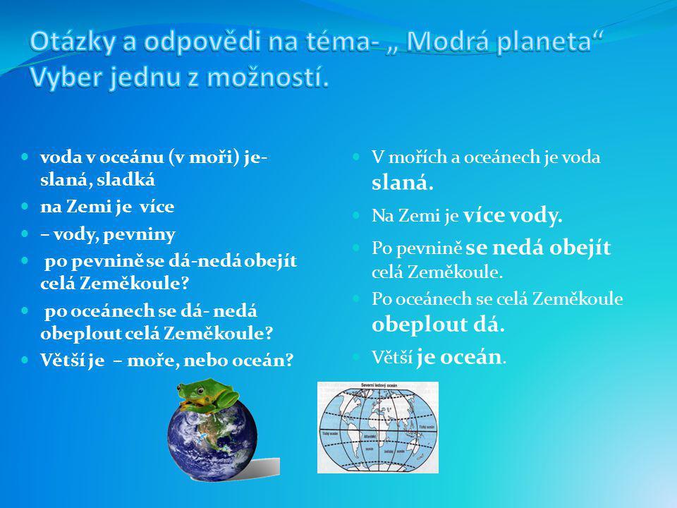 """Otázky a odpovědi na téma- """" Modrá planeta Vyber jednu z možností."""