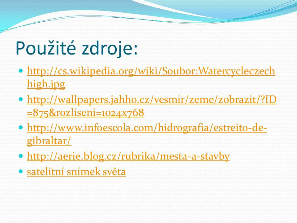 Použité zdroje: http://cs.wikipedia.org/wiki/Soubor:Watercycleczechhigh.jpg.