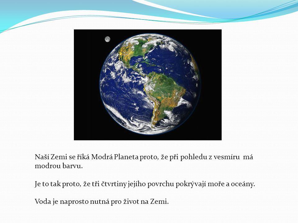 Naší Zemi se říká Modrá Planeta proto, že při pohledu z vesmíru má modrou barvu.