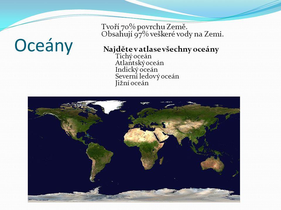 Oceány Tvoří 70% povrchu Země. Obsahují 97% veškeré vody na Zemi.
