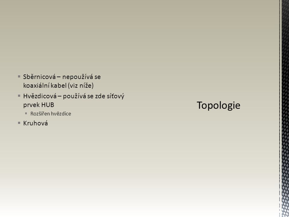 Topologie Sběrnicová – nepoužívá se koaxiální kabel (viz níže)