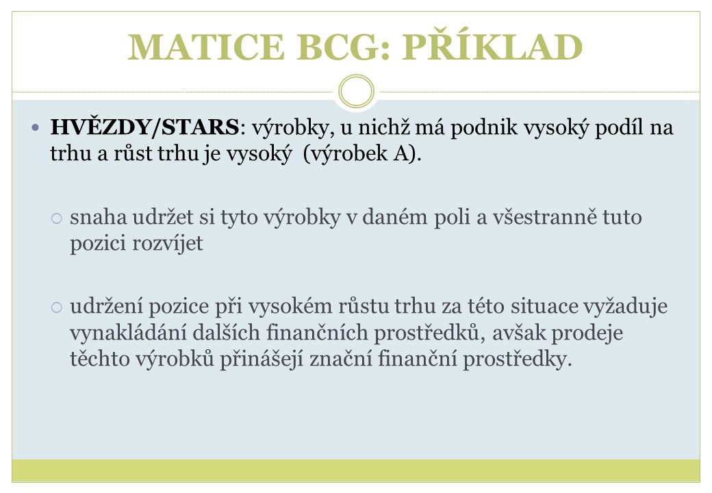 MATICE BCG: PŘÍKLAD HVĚZDY/STARS: výrobky, u nichž má podnik vysoký podíl na trhu a růst trhu je vysoký (výrobek A).