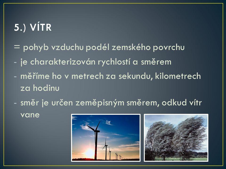 5.) VÍTR = pohyb vzduchu podél zemského povrchu