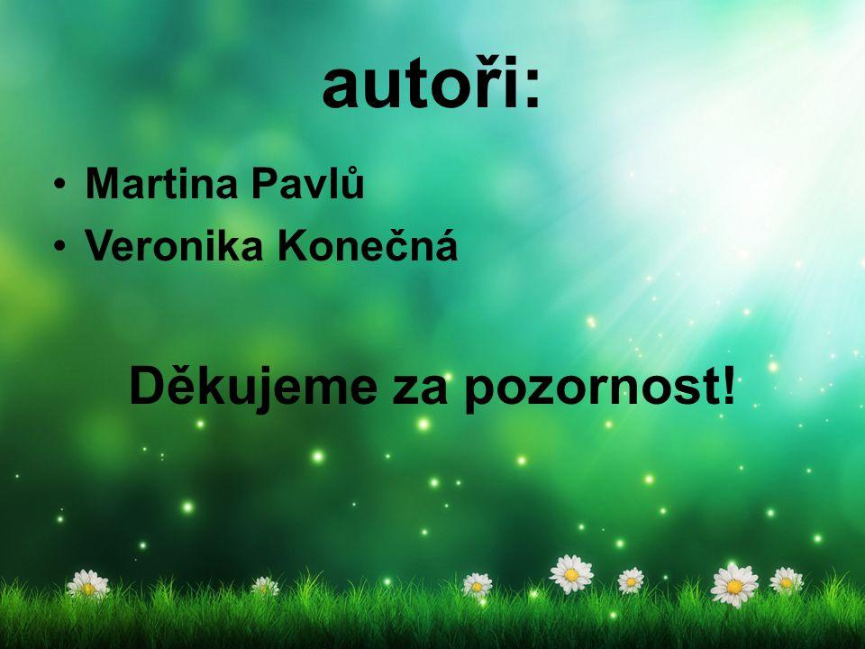 autoři: Martina Pavlů Veronika Konečná Děkujeme za pozornost!
