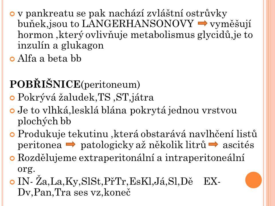 v pankreatu se pak nachází zvláštní ostrůvky buňek,jsou to LANGERHANSONOVY vyměšují hormon ,který ovlivňuje metabolismus glycidů,je to inzulín a glukagon