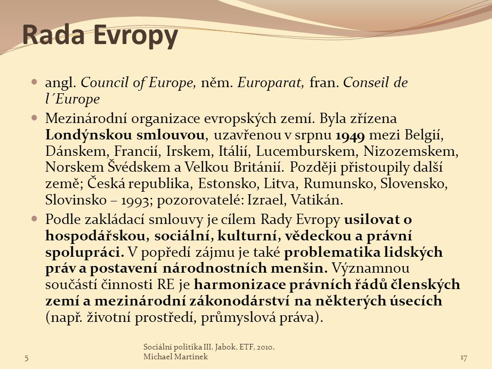 Rada Evropy angl. Council of Europe, něm. Europarat, fran. Conseil de l´Europe.