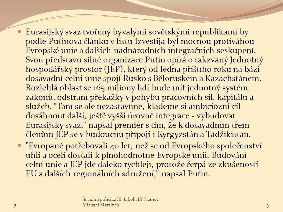 Eurasijský svaz tvořený bývalými sovětskými republikami by podle Putinova článku v listu Izvestija byl mocnou protiváhou Evropské unie a dalších nadnárodních integračních seskupení. Svou představu silné organizace Putin opírá o takzvaný Jednotný hospodářský prostor (JEP), který od ledna příštího roku na bázi dosavadní celní unie spojí Rusko s Běloruskem a Kazachstánem. Rozlehlá oblast se 165 miliony lidí bude mít jednotný systém zákonů, odstraní překážky v pohybu pracovních sil, kapitálu a služeb. Tam se ale nezastavíme, klademe si ambiciózní cíl dosáhnout další, ještě vyšší úrovně integrace - vybudovat Eurasijský svaz, napsal premiér s tím, že k dosavadním třem členům JEP se v budoucnu připojí i Kyrgyzstán a Tádžikistán.