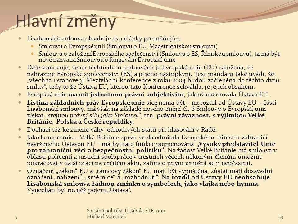 Hlavní změny Lisabonská smlouva obsahuje dva články pozměňující: