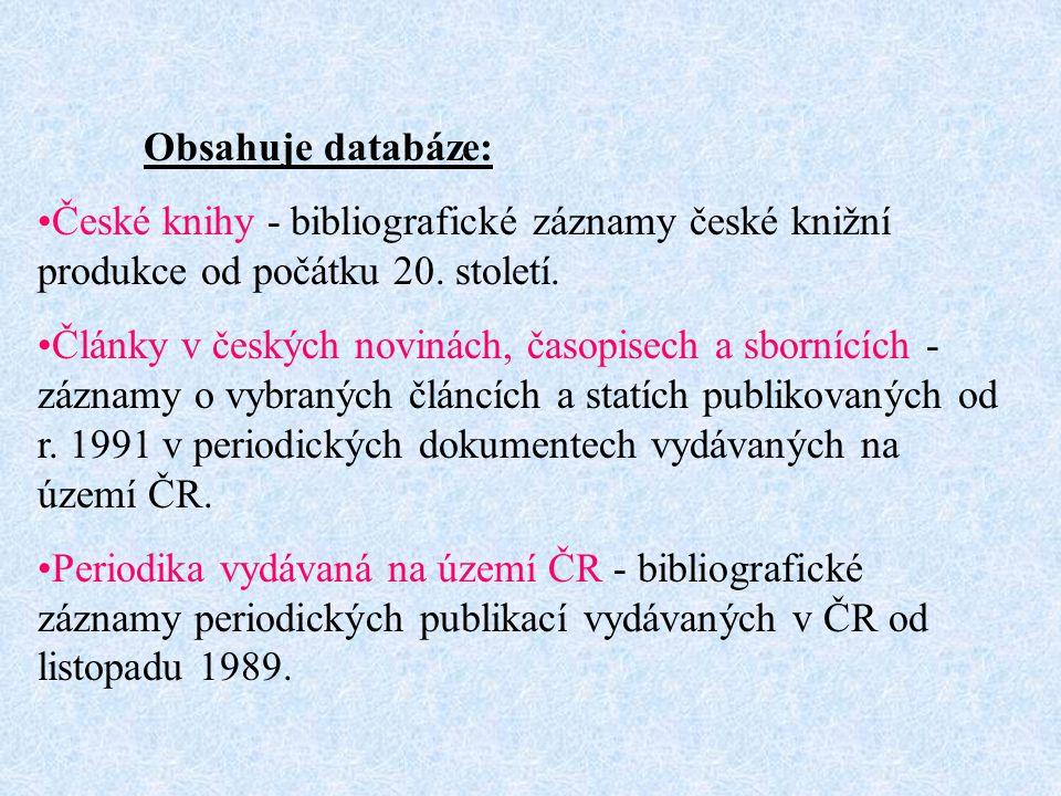Obsahuje databáze: České knihy - bibliografické záznamy české knižní produkce od počátku 20. století.