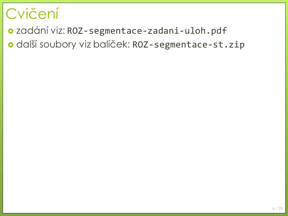 Cvičení zadání viz: ROZ-segmentace-zadani-uloh.pdf
