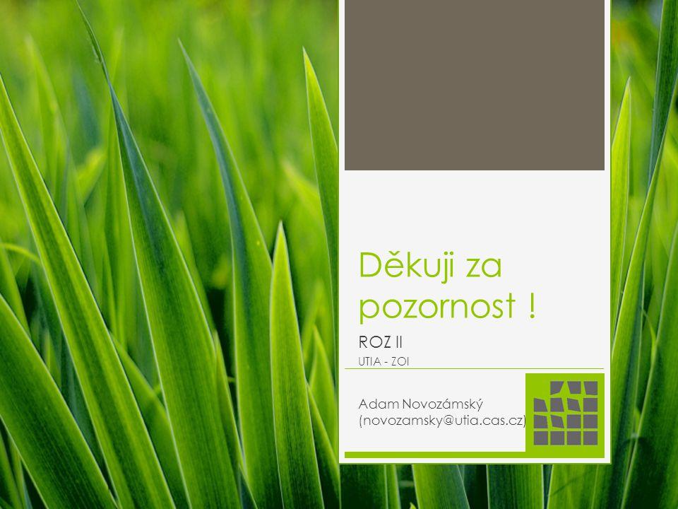 ROZ II UTIA - ZOI Adam Novozámský (novozamsky@utia.cas.cz)