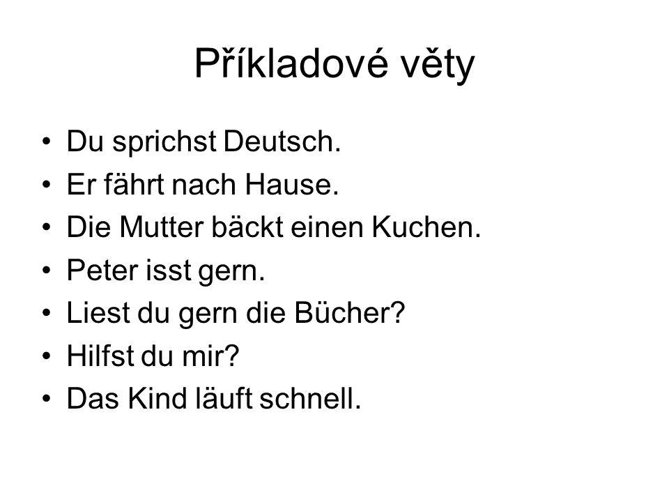 Příkladové věty Du sprichst Deutsch. Er fährt nach Hause.