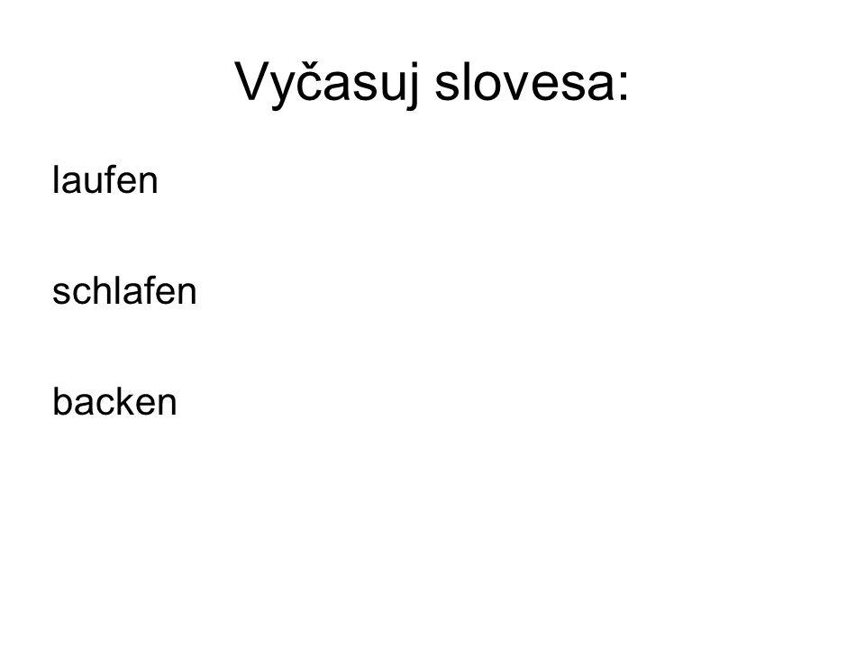 Vyčasuj slovesa: laufen schlafen backen