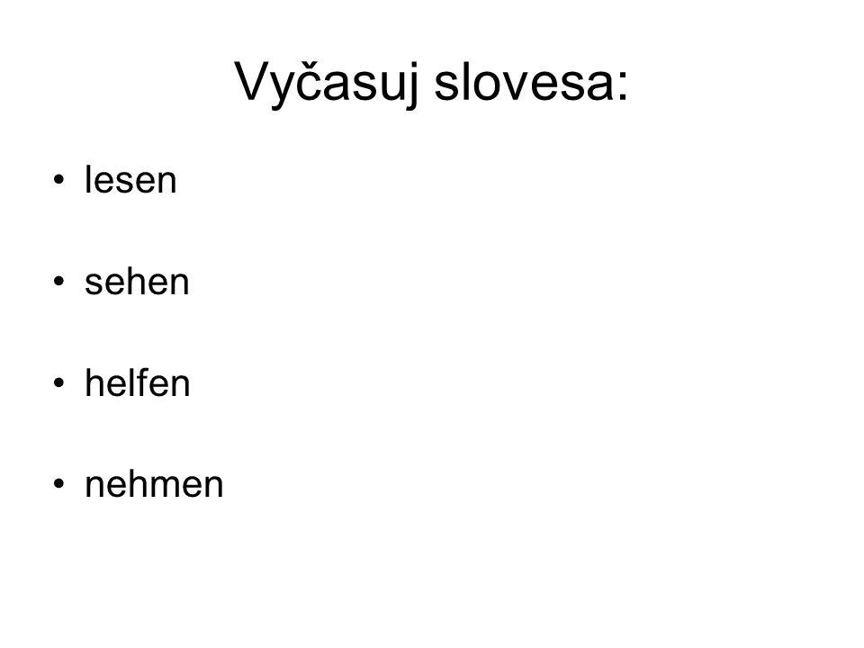 Vyčasuj slovesa: lesen sehen helfen nehmen