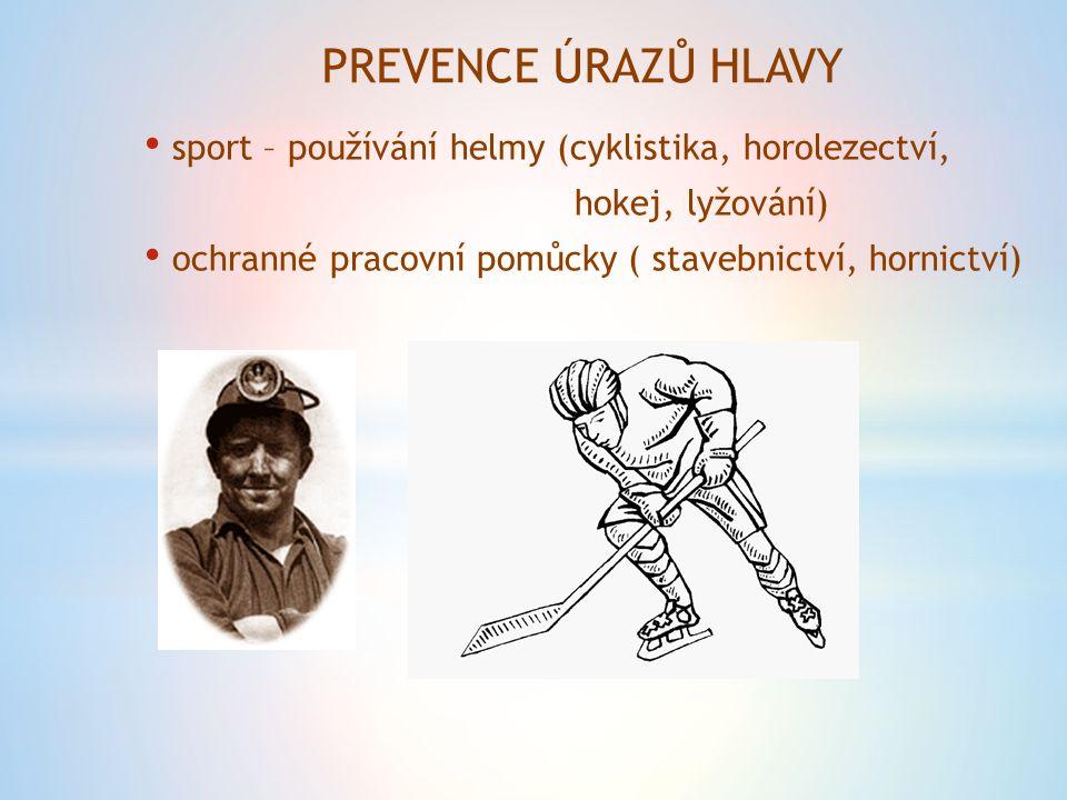 PREVENCE ÚRAZŮ HLAVY sport – používání helmy (cyklistika, horolezectví, hokej, lyžování) ochranné pracovní pomůcky ( stavebnictví, hornictví)