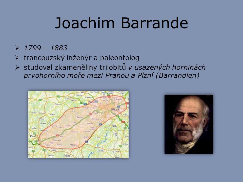 Joachim Barrande 1799 – 1883 francouzský inženýr a paleontolog