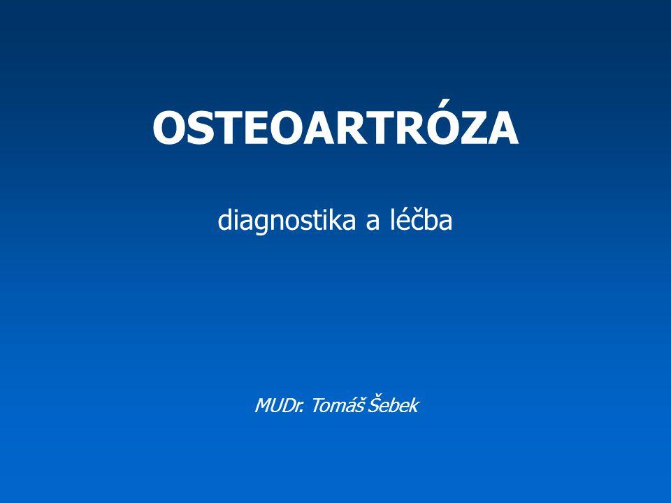 OSTEOARTRÓZA diagnostika a léčba MUDr. Tomáš Šebek