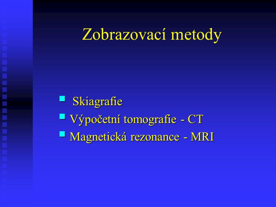 Skiagrafie Výpočetní tomografie - CT Magnetická rezonance - MRI