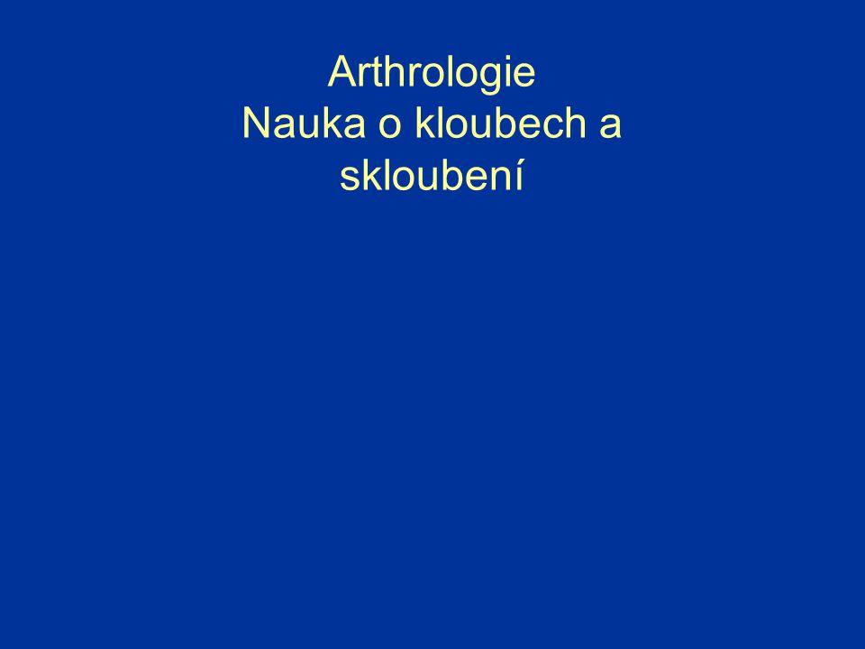 Arthrologie Nauka o kloubech a skloubení