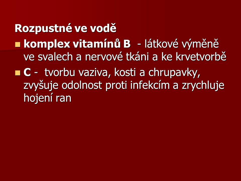Rozpustné ve vodě komplex vitamínů B - látkové výměně ve svalech a nervové tkáni a ke krvetvorbě.