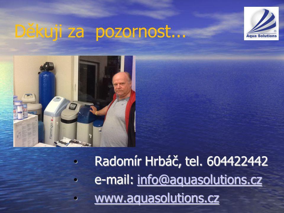 Děkuji za pozornost... Radomír Hrbáč, tel. 604422442