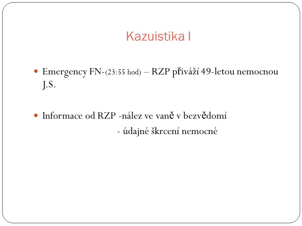 Kazuistika I Emergency FN-(23:55 hod) – RZP přiváží 49-letou nemocnou J.S. Informace od RZP -nález ve vaně v bezvědomí.