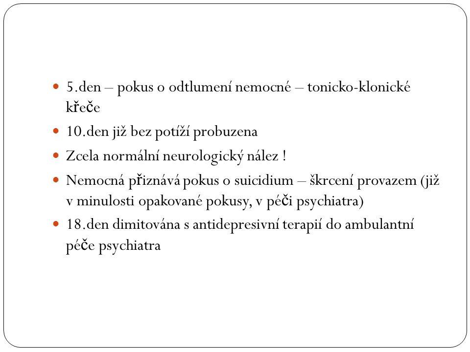 5.den – pokus o odtlumení nemocné – tonicko-klonické křeče