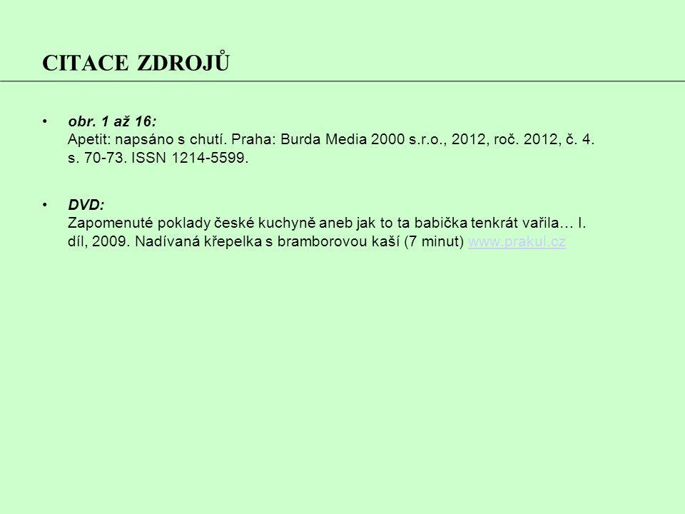 CITACE ZDROJŮ obr. 1 až 16: Apetit: napsáno s chutí. Praha: Burda Media 2000 s.r.o., 2012, roč. 2012, č. 4. s. 70-73. ISSN 1214-5599.