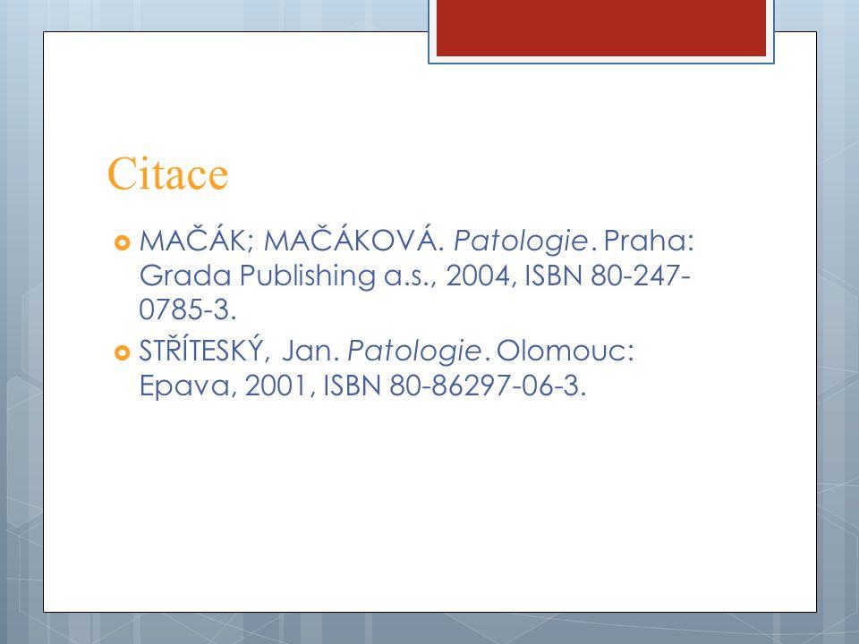 Citace MAČÁK; MAČÁKOVÁ. Patologie. Praha: Grada Publishing a.s., 2004, ISBN 80-247-0785-3.