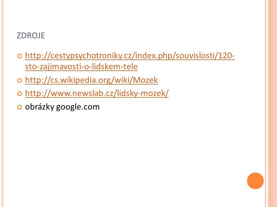 zdroje http://cestypsychotroniky.cz/index.php/souvislosti/120- sto-zajimavosti-o-lidskem-tele. http://cs.wikipedia.org/wiki/Mozek.