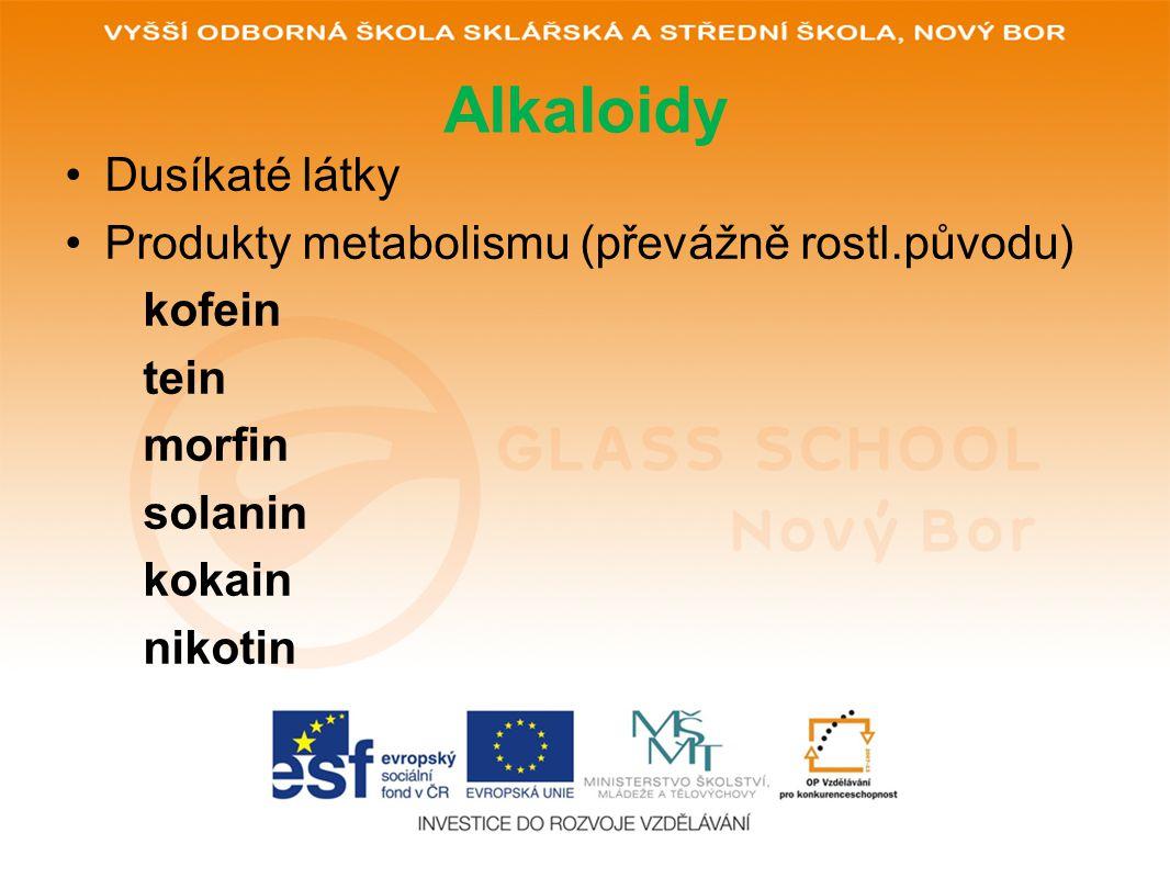 Alkaloidy Dusíkaté látky Produkty metabolismu (převážně rostl.původu)