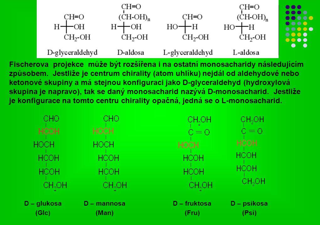 Fischerova projekce může být rozšířena i na ostatní monosacharidy následujícím způsobem. Jestliže je centrum chirality (atom uhlíku) nejdál od aldehydové nebo ketonové skupiny a má stejnou konfiguraci jako D-glyceraldehyd (hydroxylová skupina je napravo), tak se daný monosacharid nazývá D-monosacharid. Jestliže je konfigurace na tomto centru chirality opačná, jedná se o L-monosacharid.