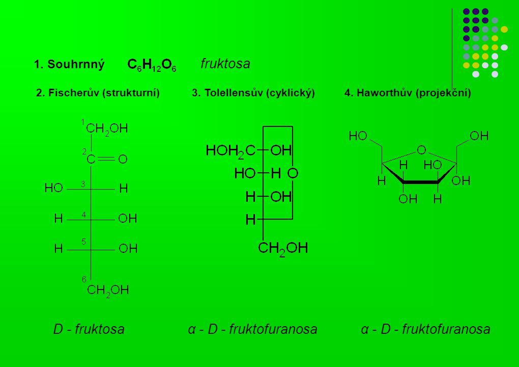 D - fruktosa α - D - fruktofuranosa α - D - fruktofuranosa