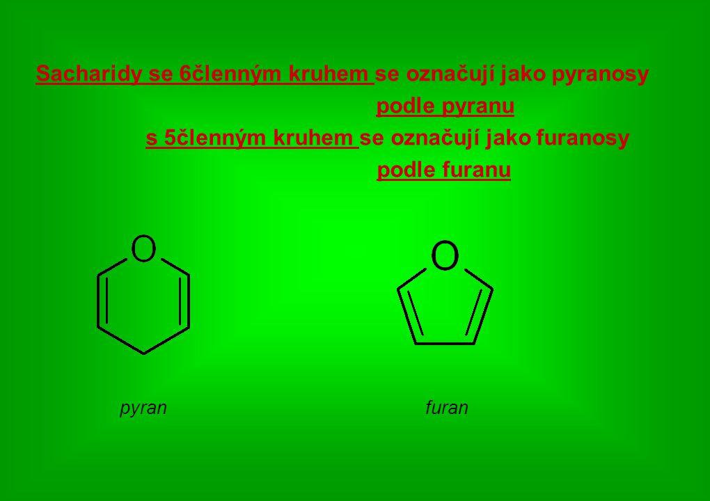 Sacharidy se 6členným kruhem se označují jako pyranosy podle pyranu