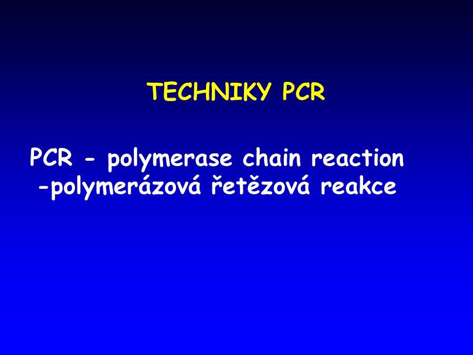 PCR - polymerase chain reaction -polymerázová řetězová reakce
