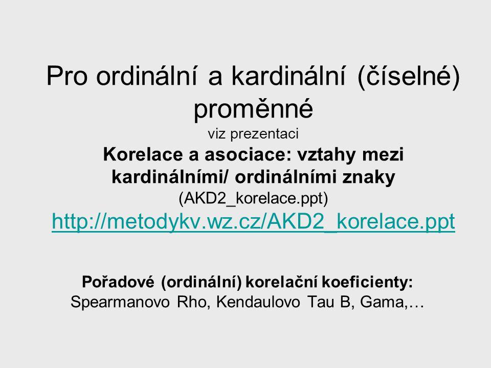 Pro ordinální a kardinální (číselné) proměnné viz prezentaci Korelace a asociace: vztahy mezi kardinálními/ ordinálními znaky (AKD2_korelace.ppt) http://metodykv.wz.cz/AKD2_korelace.ppt