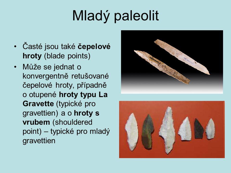 Mladý paleolit Časté jsou také čepelové hroty (blade points)