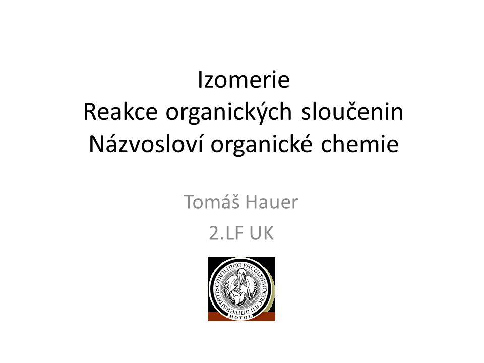 Izomerie Reakce organických sloučenin Názvosloví organické chemie