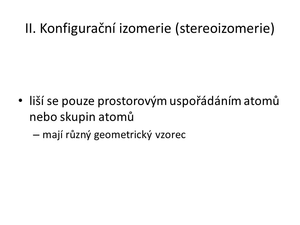 II. Konfigurační izomerie (stereoizomerie)