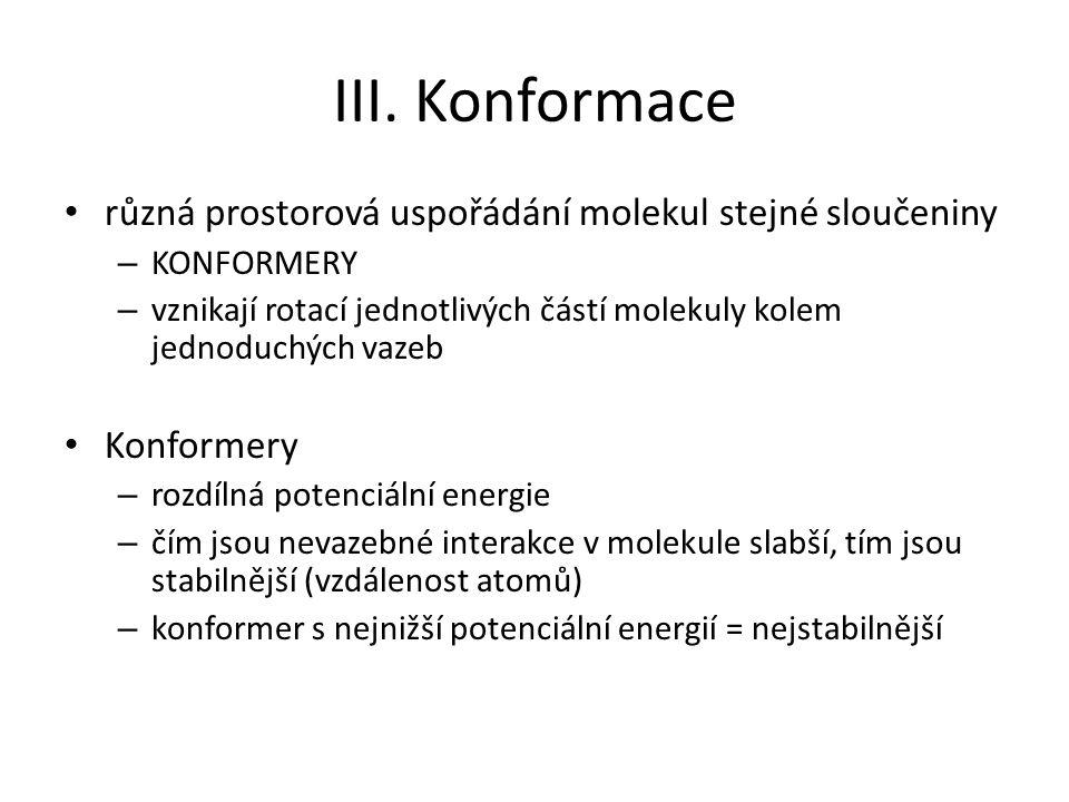 III. Konformace různá prostorová uspořádání molekul stejné sloučeniny