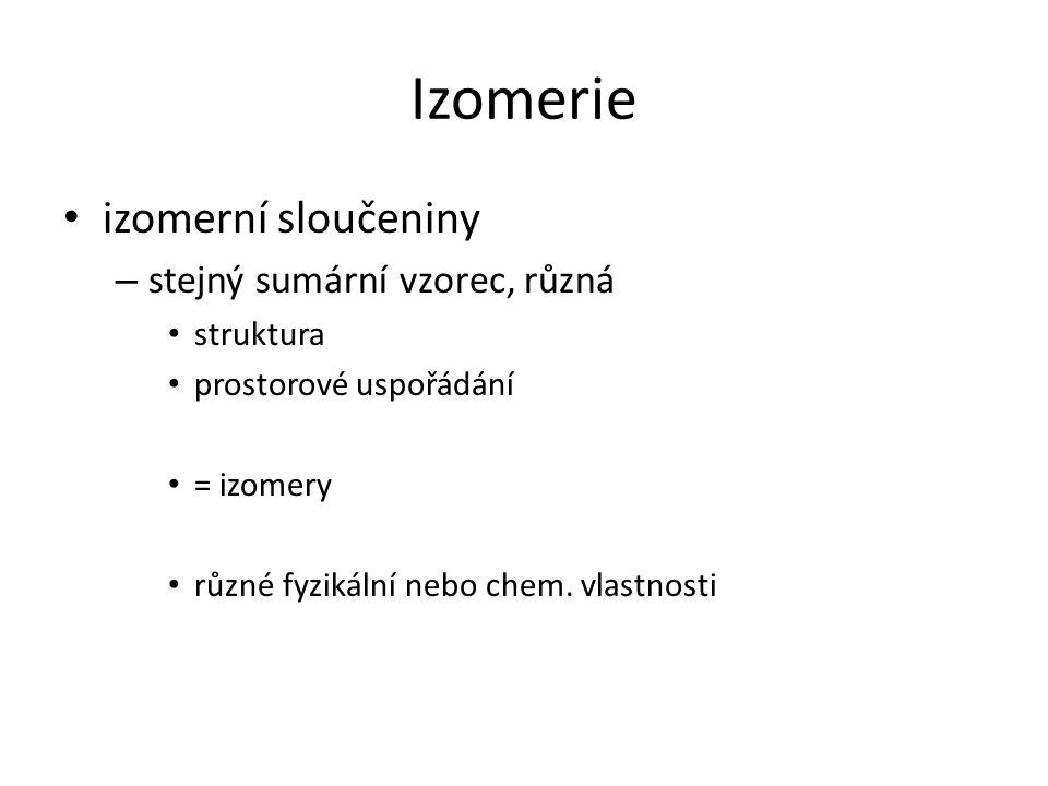 Izomerie izomerní sloučeniny stejný sumární vzorec, různá struktura