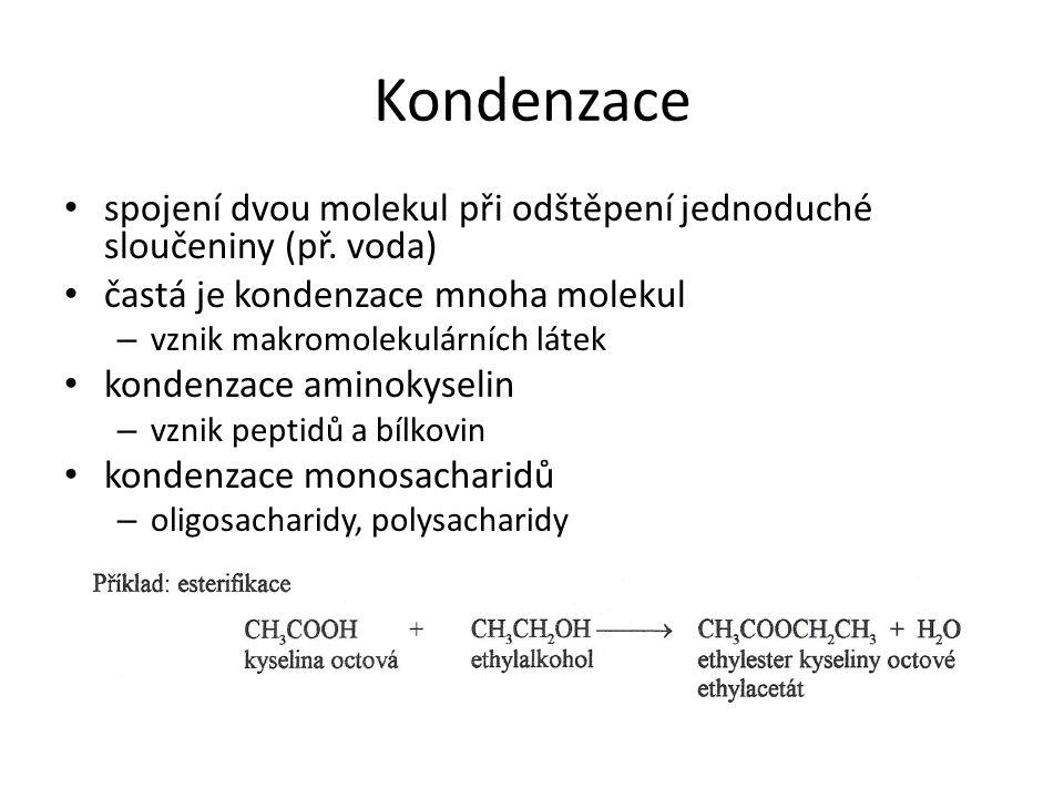 Kondenzace spojení dvou molekul při odštěpení jednoduché sloučeniny (př. voda) častá je kondenzace mnoha molekul.