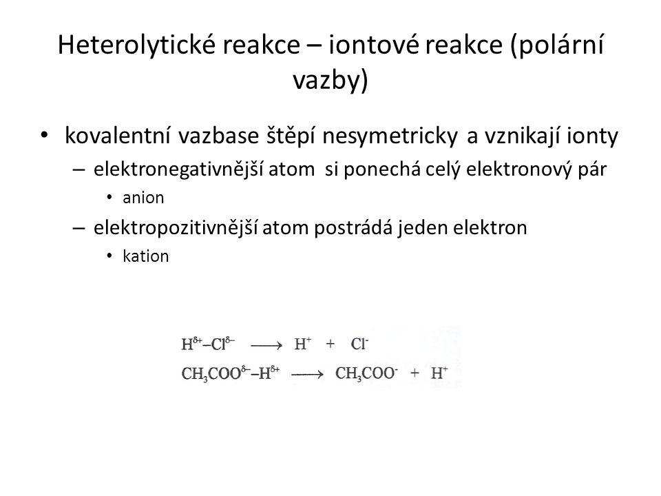 Heterolytické reakce – iontové reakce (polární vazby)