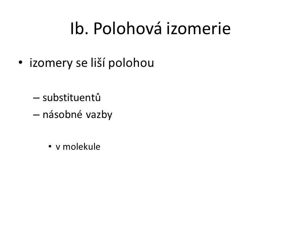 Ib. Polohová izomerie izomery se liší polohou substituentů