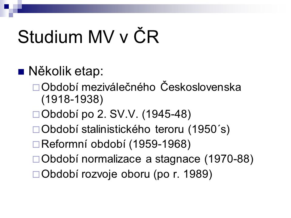 Studium MV v ČR Několik etap: