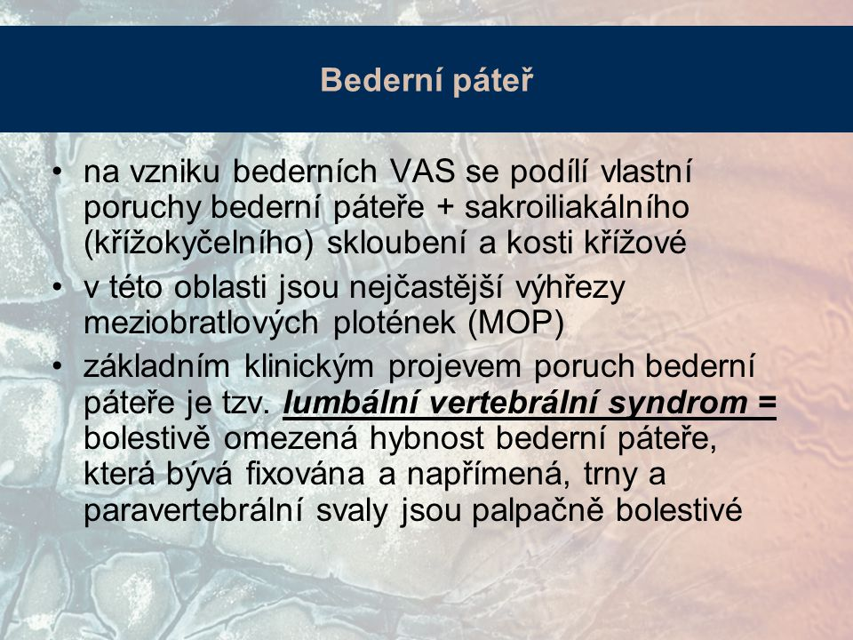 Bederní páteř na vzniku bederních VAS se podílí vlastní poruchy bederní páteře + sakroiliakálního (křížokyčelního) skloubení a kosti křížové.