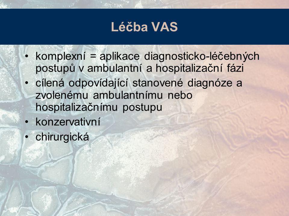 Léčba VAS komplexní = aplikace diagnosticko-léčebných postupů v ambulantní a hospitalizační fázi.