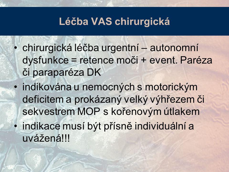 Léčba VAS chirurgická chirurgická léčba urgentní – autonomní dysfunkce = retence moči + event. Paréza či paraparéza DK.