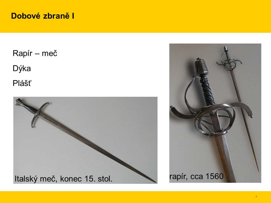 Dobové zbraně I Rapír – meč Dýka Plášť rapír, cca 1560 Italský meč, konec 15. stol.
