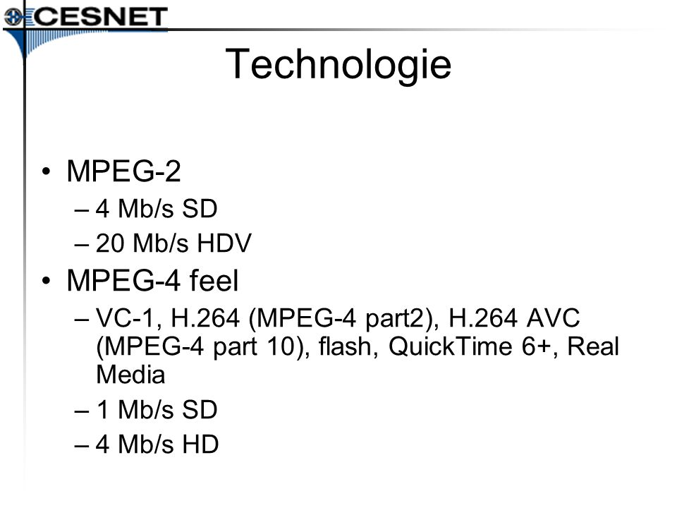 Technologie MPEG-2 MPEG-4 feel 4 Mb/s SD 20 Mb/s HDV